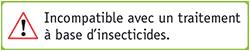 Incompatible avec les insecticides